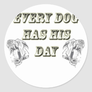 Every Dog Has His Day Round Sticker