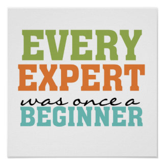Every Expert Was Once a Beginner Posters