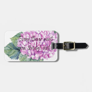 Every flower must grow through dirt luggage tag