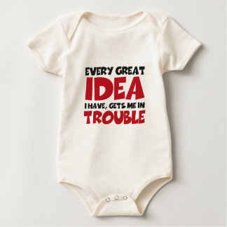 Every great idea I have GET ME in Trouble Baby Bodysuit
