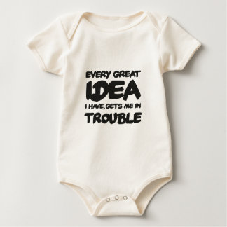 Every great Idea I have, GET ME into trouble Baby Bodysuit