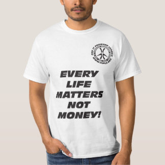 Every Life Matters Not Money T-Shirt
