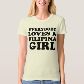 Every Loves A Filipina Girl T-Shirt