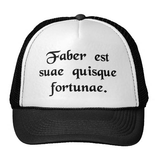 Every man is the artisan of his own fortune. trucker hats