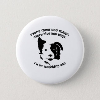 Every meal you make Border Collie 6 Cm Round Badge