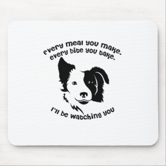 Every meal you make Border Collie Mouse Pad