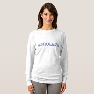 Every Mom Yells #SQUEEZE T-Shirt