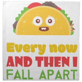 Every Now And Then I Fall Apart Funny Taco Tuesday Napkin
