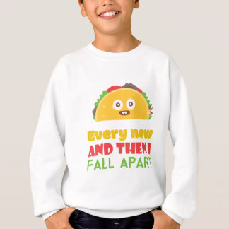 Every Now And Then I Fall Apart Funny Taco Tuesday Sweatshirt