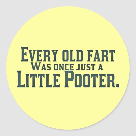 Every Old Fart Was Once Just A Little Pooter Round Sticker