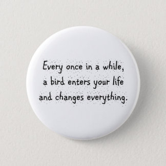 Every Once In A While, A Bird Enters Your Life … 6 Cm Round Badge