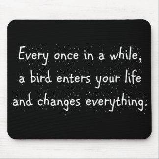 Every Once In A While, A Bird Enters Your Life … Mouse Pad