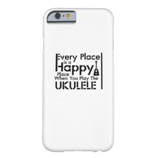 Every Place is a Happy Ukulele Uke Music Lover Barely There iPhone 6 Case