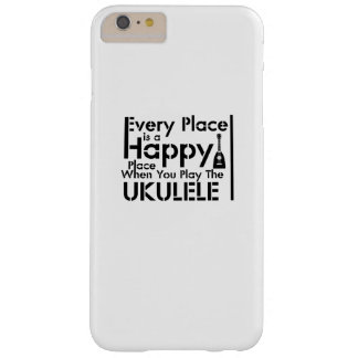 Every Place is a Happy Ukulele Uke Music Lover Barely There iPhone 6 Plus Case