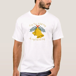Every Time A Bell Rings An Angel Gets His Wings T-Shirt