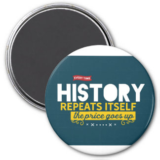 Every time history repeats itself magnet