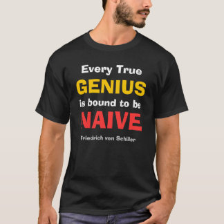 Every True Genius is Bound to be Naive - T-Shirt
