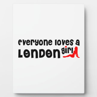 Everybody loves a London Girl Plaque