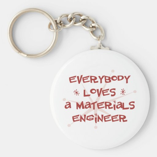 Everybody Loves A Materials Engineer Key Chain