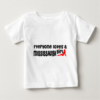 Everybody loves a Mississauga Girl Baby T-Shirt
