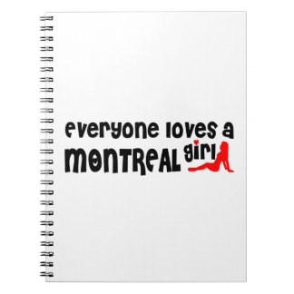 Everybody loves a Montreal Girl Spiral Notebook