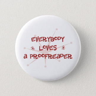 Everybody Loves A Proofreader 6 Cm Round Badge