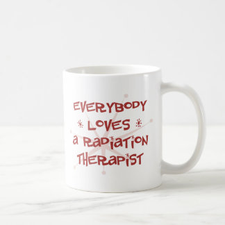 Everybody Loves A Radiation Therapist Coffee Mug
