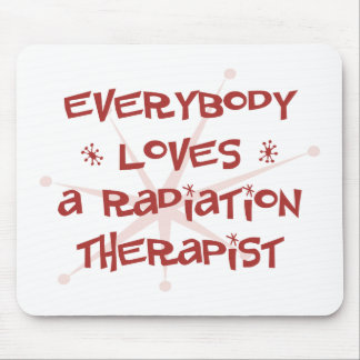 Everybody Loves A Radiation Therapist Mouse Pad