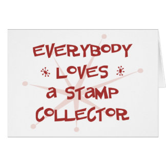 Everybody Loves A Stamp Collector Greeting Card