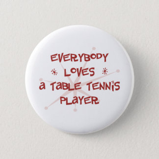 Everybody Loves A Table Tennis Player 6 Cm Round Badge