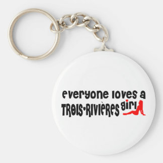 Everybody loves a Trois-Rivières Girl Key Ring