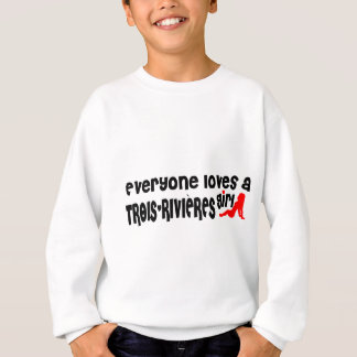 Everybody loves a Trois-Rivières Girl Sweatshirt