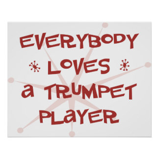 Everybody Loves A Trumpet Player Print