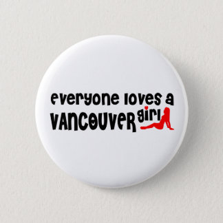 Everybody loves a Vancouver Girl 6 Cm Round Badge