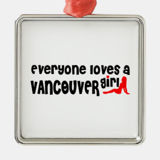 Everybody loves a Vancouver Girl Metal Ornament