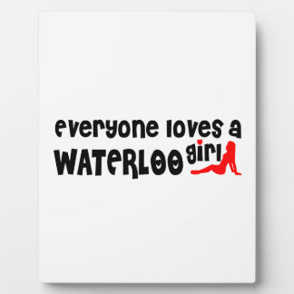 Everybody loves a Waterloo Girl Plaque
