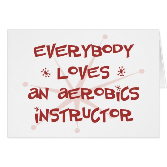 Everybody Loves An Aerobics Instructor Card