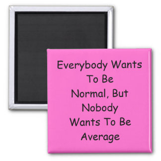 Everybody Wants To Be Normal Square Magnet