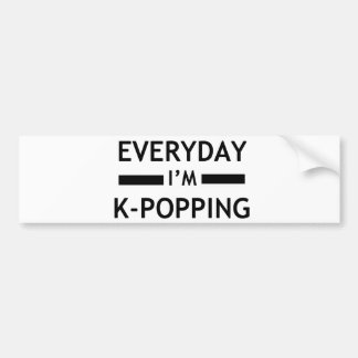 Everyday I m K-POPPING Bumper Stickers