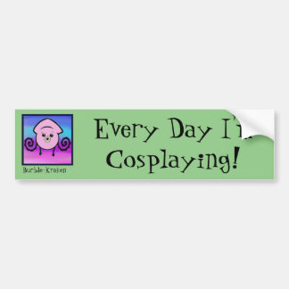 Everyday I'm Cosplaying Bumper Sticker
