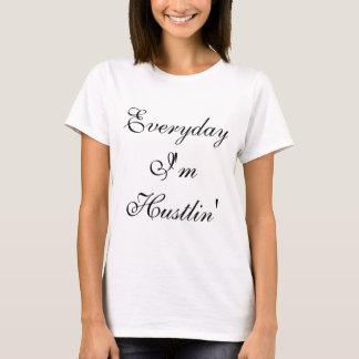 """Everyday I'm Hustlin'"" Women's T-Shirt"