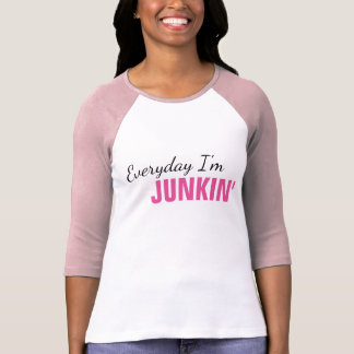 Everyday I'm Junkin' Women's T-Shirt