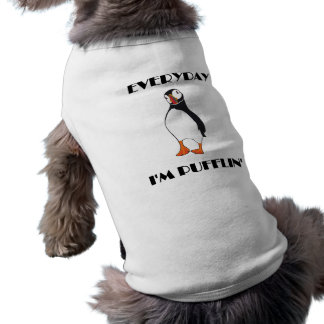 Everyday I'm Pufflin Puffin Bird Dog Tee Shirt