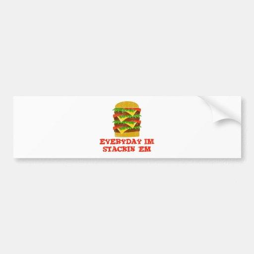 Everyday Im Stackin 'EM Bumper Stickers