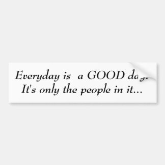 Everyday is  a GOOD day! Bumper Sticker