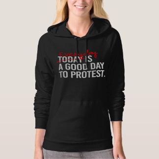 Everyday is a good day to protest - Women's Rights Hoodie