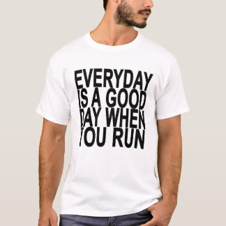 EVERYDAY IS A GOOD DAY WHEN YOU RUN ..png T-Shirt