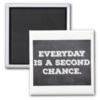 Everyday is a second chance - Inspirational Poster Magnet
