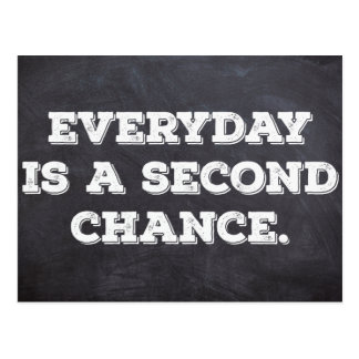 Everyday is a second chance - Postcard