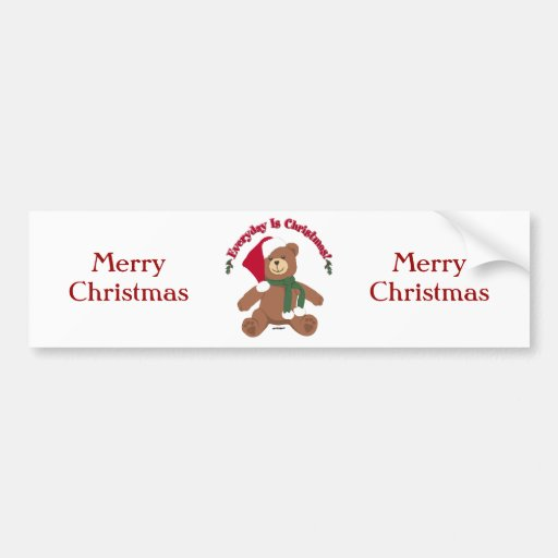 Everyday Is Christmas! ChristmasTeddy Bear Bumper Stickers